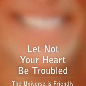 Let Not Your Heart Be Troubled a book by John Schroeder